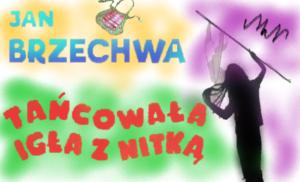 TAŃCOWAŁA IGŁA Z NITKĄ Jan Brzechwa MN
